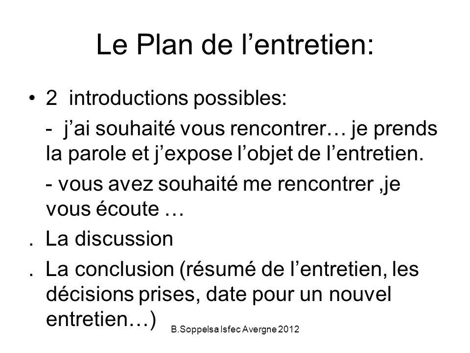 Le Plan de lentretien: 2 introductions possibles: - jai souhaité vous rencontrer… je prends la parole et jexpose lobjet de lentretien. - vous avez sou