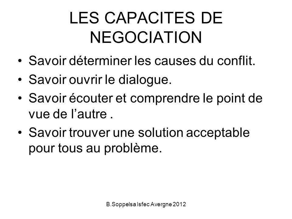 LES CAPACITES DE NEGOCIATION Savoir déterminer les causes du conflit. Savoir ouvrir le dialogue. Savoir écouter et comprendre le point de vue de lautr