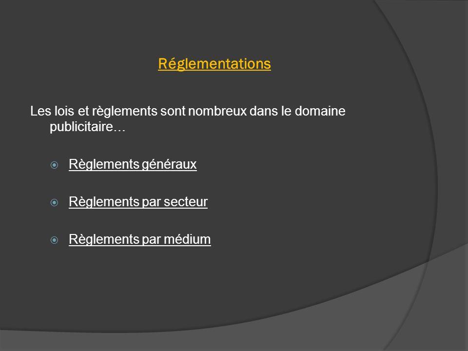 Réglementations Les lois et règlements sont nombreux dans le domaine publicitaire… Règlements généraux Règlements par secteur Règlements par médium