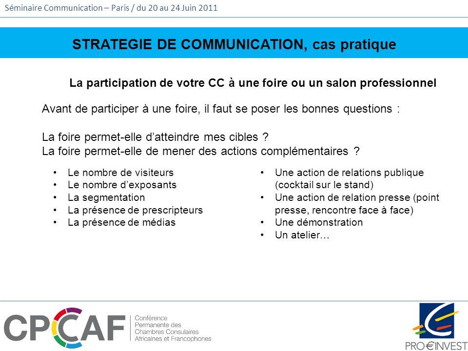 Séminaire Communication – Paris / du 20 au 24 Juin 2011 STRATEGIE DE COMMUNICATION, cas pratique La participation de votre CC à une foire ou un salon