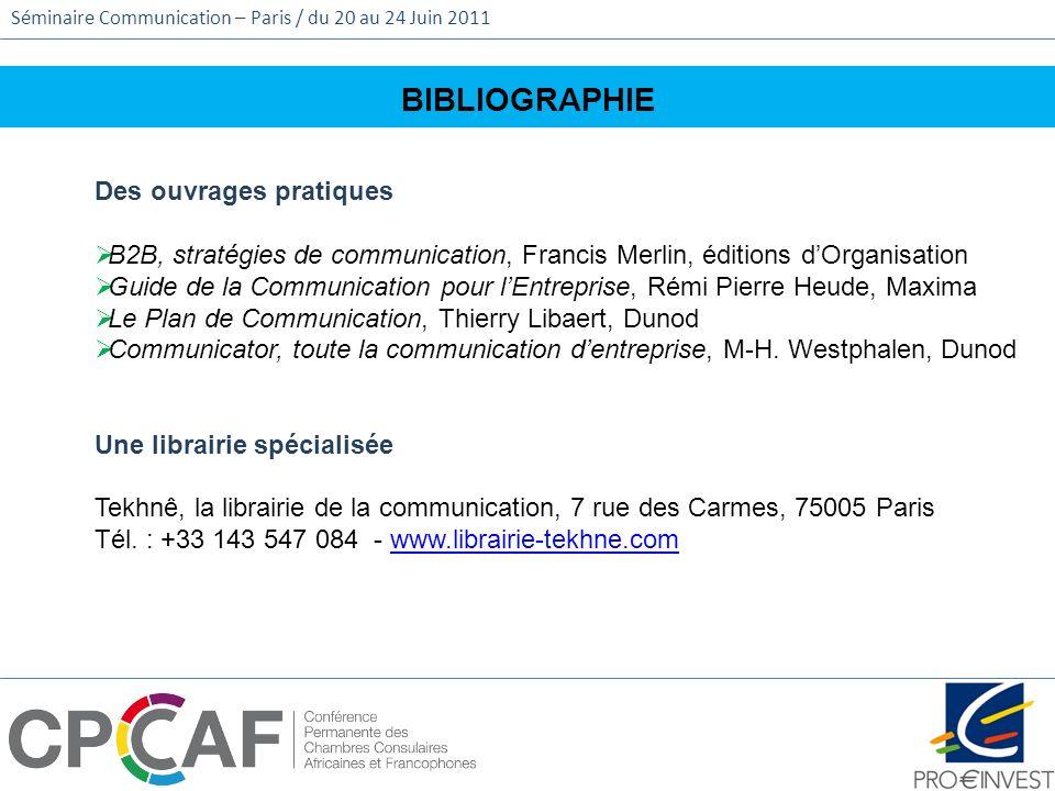 Séminaire Communication – Paris / du 20 au 24 Juin 2011 BIBLIOGRAPHIE Des ouvrages pratiques B2B, stratégies de communication, Francis Merlin, édition