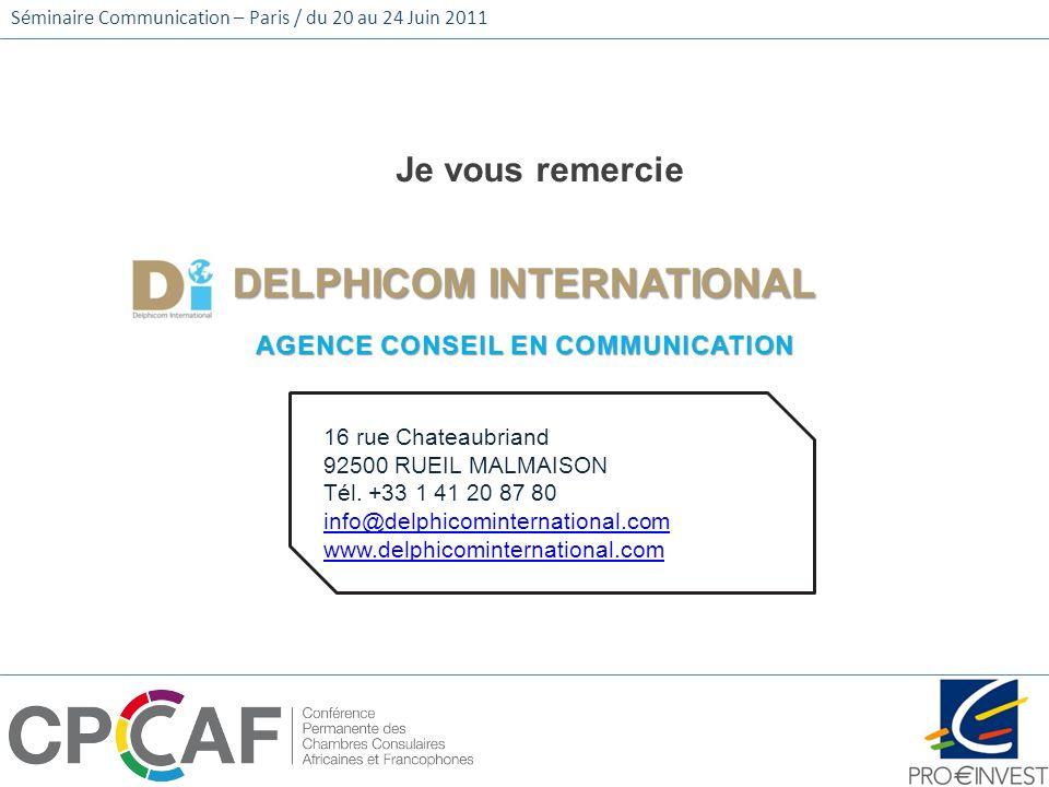 Séminaire Communication – Paris / du 20 au 24 Juin 2011 Je vous remercie DELPHICOM INTERNATIONAL AGENCE CONSEIL EN COMMUNICATION 16 rue Chateaubriand