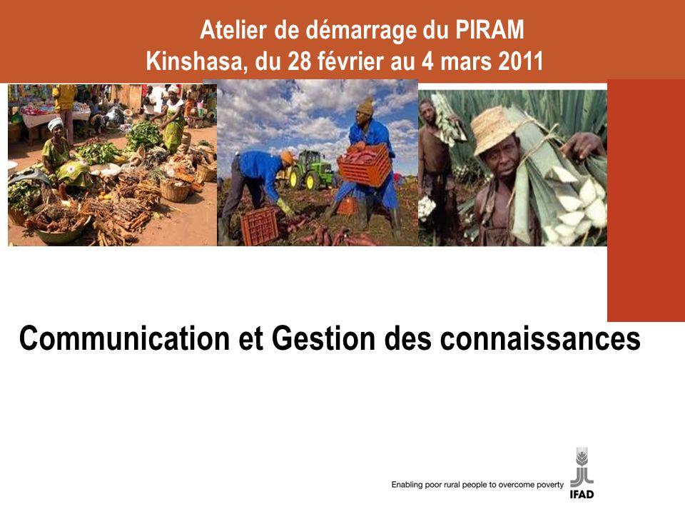Communication et Gestion des connaissances Atelier de démarrage du PIRAM Kinshasa, du 28 février au 4 mars 2011