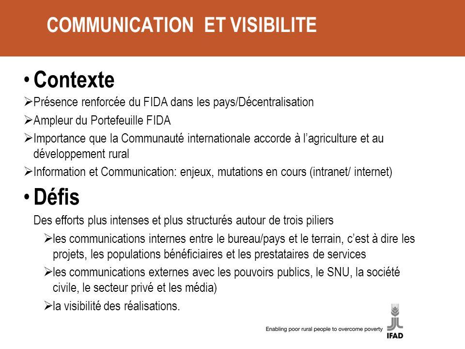 COMMUNICATION ET VISIBILITE Contexte Présence renforcée du FIDA dans les pays/Décentralisation Ampleur du Portefeuille FIDA Importance que la Communau