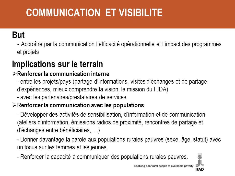 COMMUNICATION ET VISIBILITE But - Accroître par la communication lefficacité opérationnelle et limpact des programmes et projets Implications sur le t