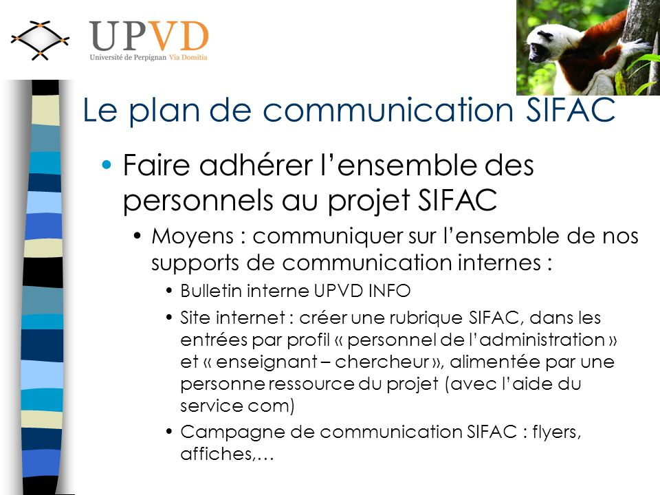 Faire adhérer lensemble des personnels au projet SIFAC Moyens : communiquer sur lensemble de nos supports de communication internes : Bulletin interne