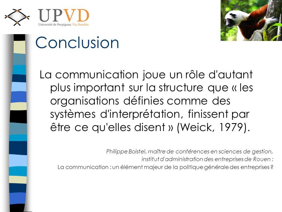 La communication joue un rôle d autant plus important sur la structure que « les organisations définies comme des systèmes d interprétation, finissent par être ce qu elles disent » (Weick, 1979).