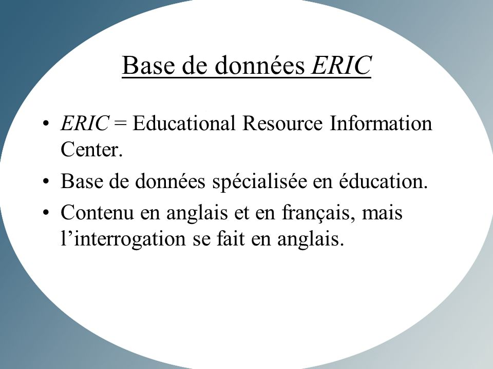 ERIC = Educational Resource Information Center. Base de données spécialisée en éducation.