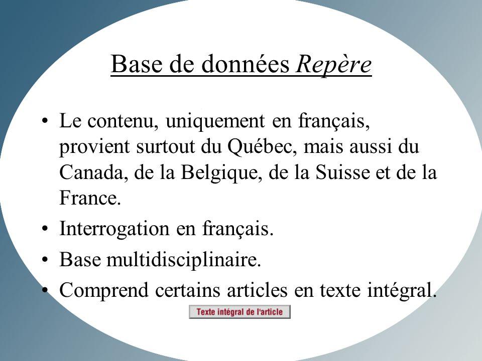 Base de données Repère Le contenu, uniquement en français, provient surtout du Québec, mais aussi du Canada, de la Belgique, de la Suisse et de la France.