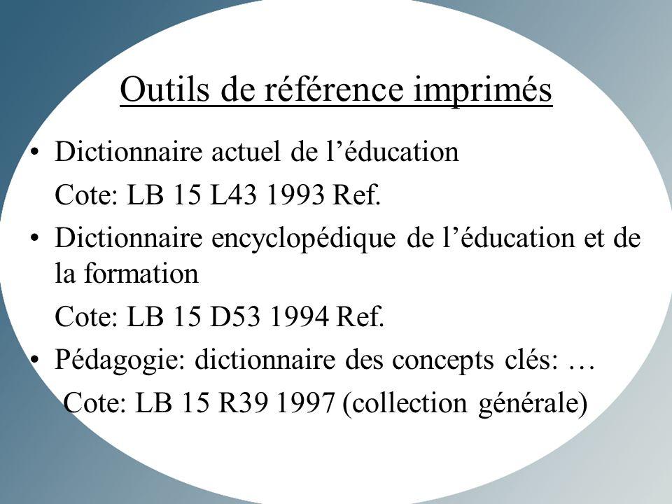 Outils de référence imprimés Dictionnaire actuel de léducation Cote: LB 15 L43 1993 Ref.