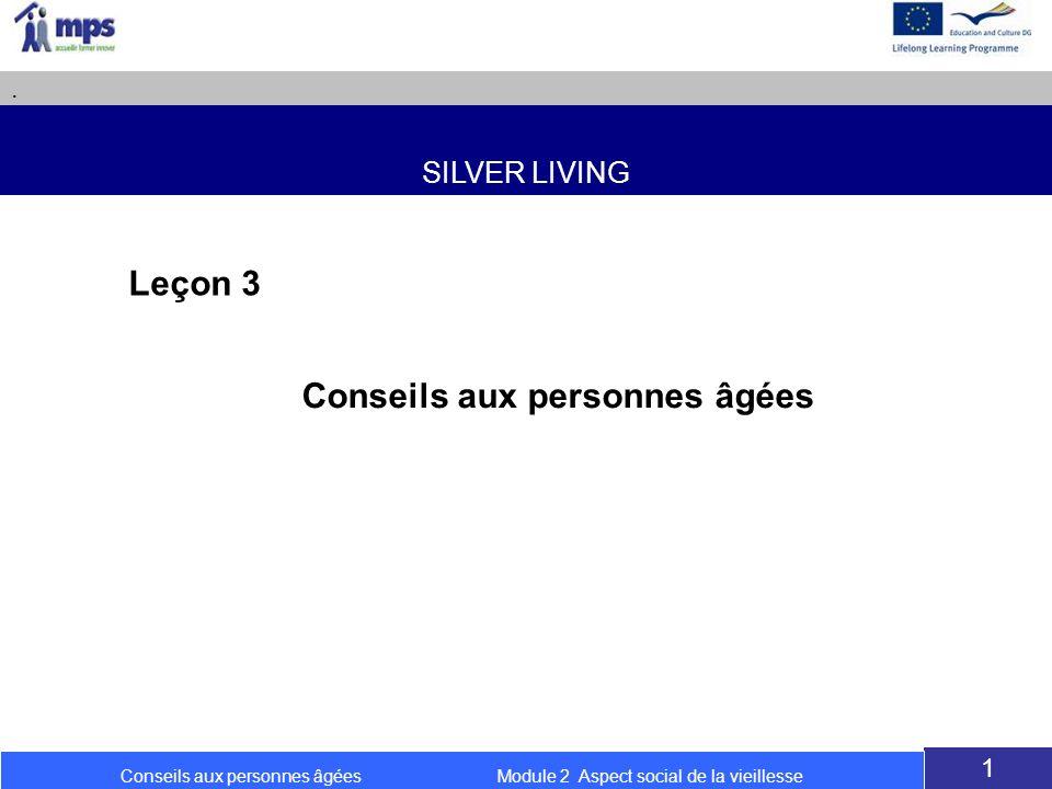 SILVER LIVING. 1 Conseils aux personnes âgées Module 2 Aspect social de la vieillesse Conseils aux personnes âgées Leçon 3
