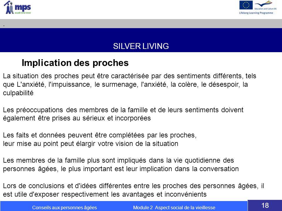 SILVER LIVING. 18 Conseils aux personnes âgées Module 2 Aspect social de la vieillesse Implication des proches La situation des proches peut être cara