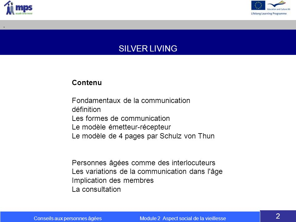 SILVER LIVING. 2 Conseils aux personnes âgées Module 2 Aspect social de la vieillesse Contenu Fondamentaux de la communication définition Les formes d