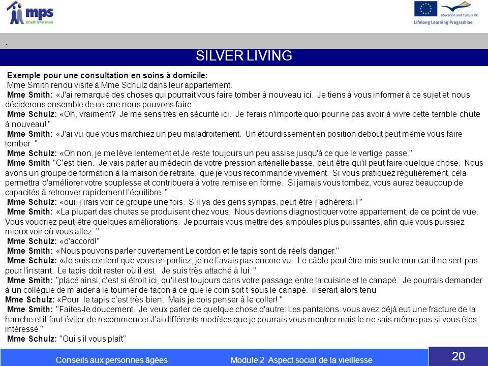 SILVER LIVING. 20 Conseils aux personnes âgées Module 2 Aspect social de la vieillesse Exemple pour une consultation en soins à domicile: Mme Smith re