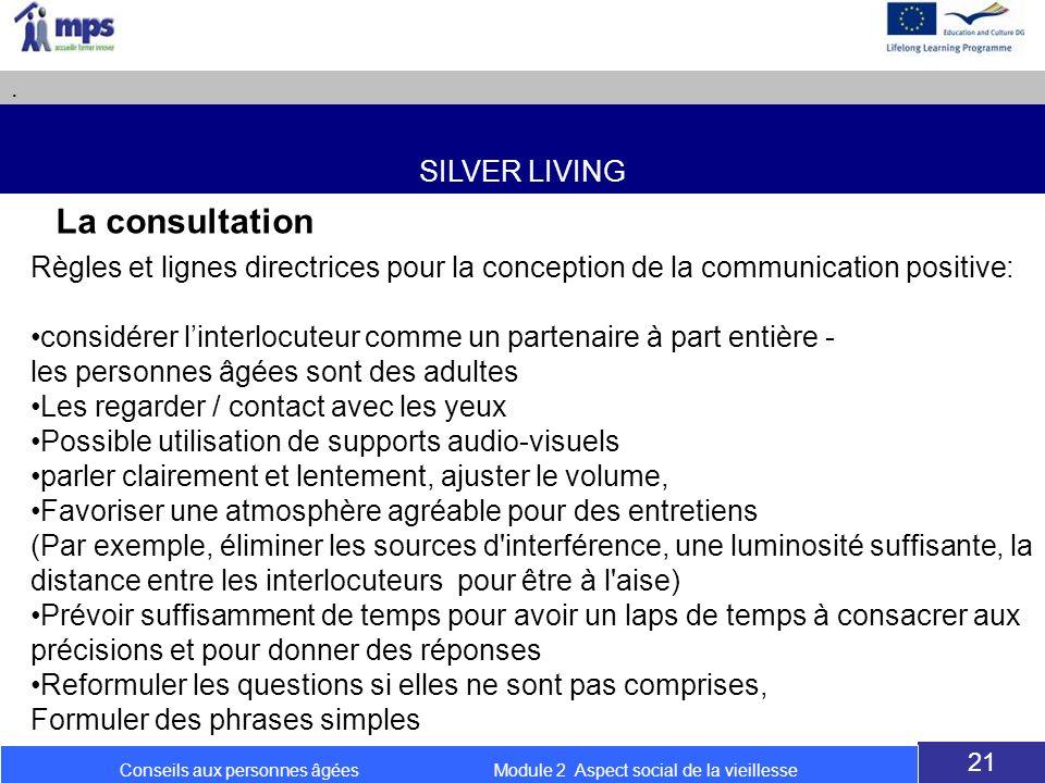 SILVER LIVING. 21 Conseils aux personnes âgées Module 2 Aspect social de la vieillesse La consultation Règles et lignes directrices pour la conception