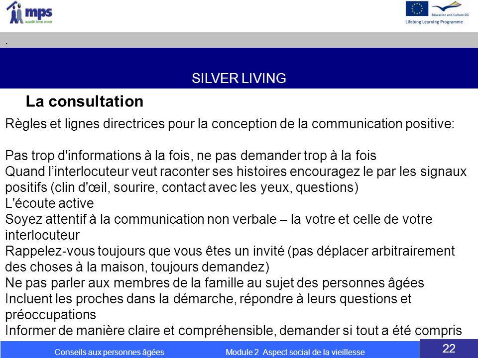 SILVER LIVING. 22 Conseils aux personnes âgées Module 2 Aspect social de la vieillesse Règles et lignes directrices pour la conception de la communica