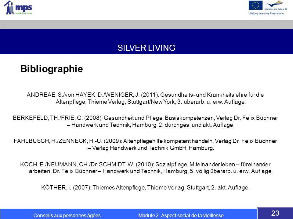 SILVER LIVING. 23 Conseils aux personnes âgées Module 2 Aspect social de la vieillesse Bibliographie ANDREAE, S./von HAYEK, D./WENIGER, J. (2011): Ges