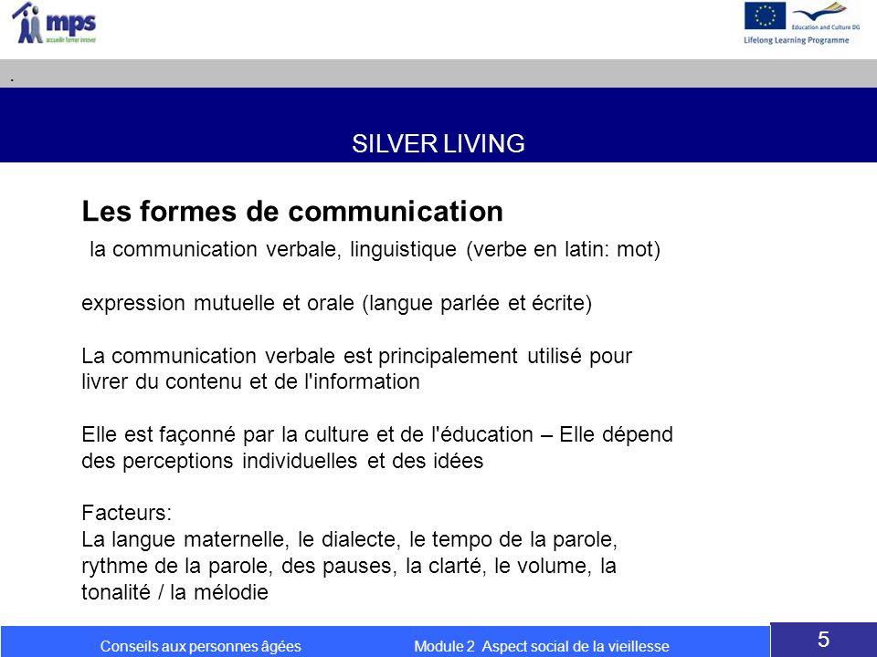 SILVER LIVING. 5 Conseils aux personnes âgées Module 2 Aspect social de la vieillesse Les formes de communication la communication verbale, linguistiq