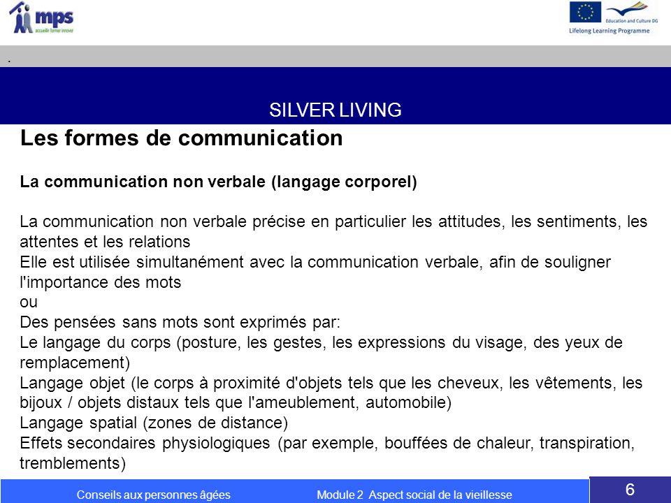 SILVER LIVING. 6 Conseils aux personnes âgées Module 2 Aspect social de la vieillesse Les formes de communication La communication non verbale (langag