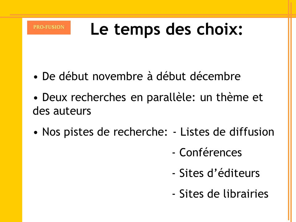 Le temps des choix: De début novembre à début décembre Deux recherches en parallèle: un thème et des auteurs Nos pistes de recherche: - Listes de diff