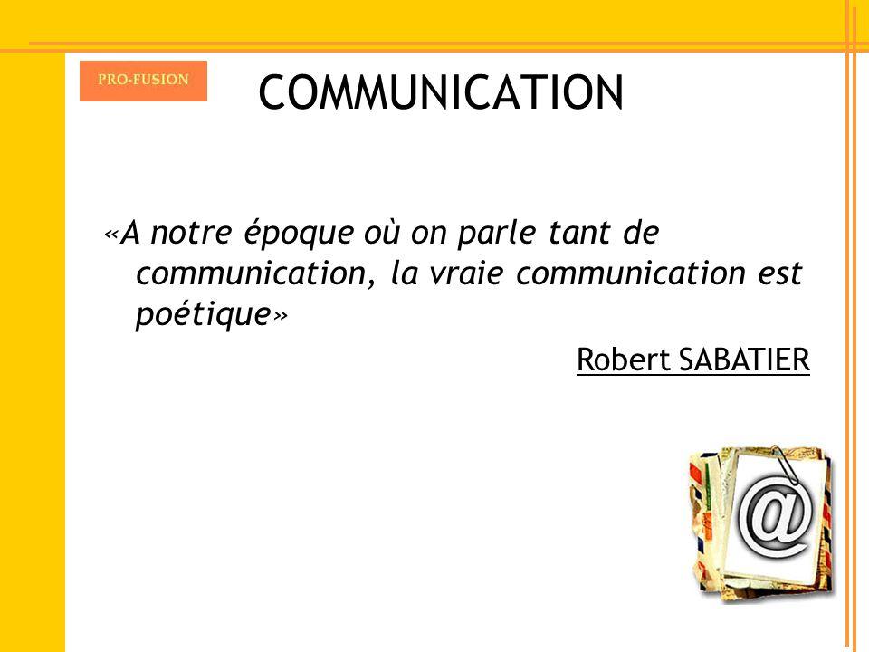 COMMUNICATION «A notre époque où on parle tant de communication, la vraie communication est poétique» Robert SABATIER