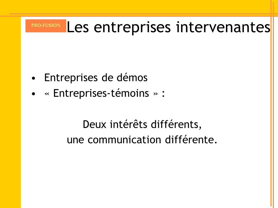 Les entreprises intervenantes Entreprises de démos « Entreprises-témoins » : Deux intérêts différents, une communication différente.