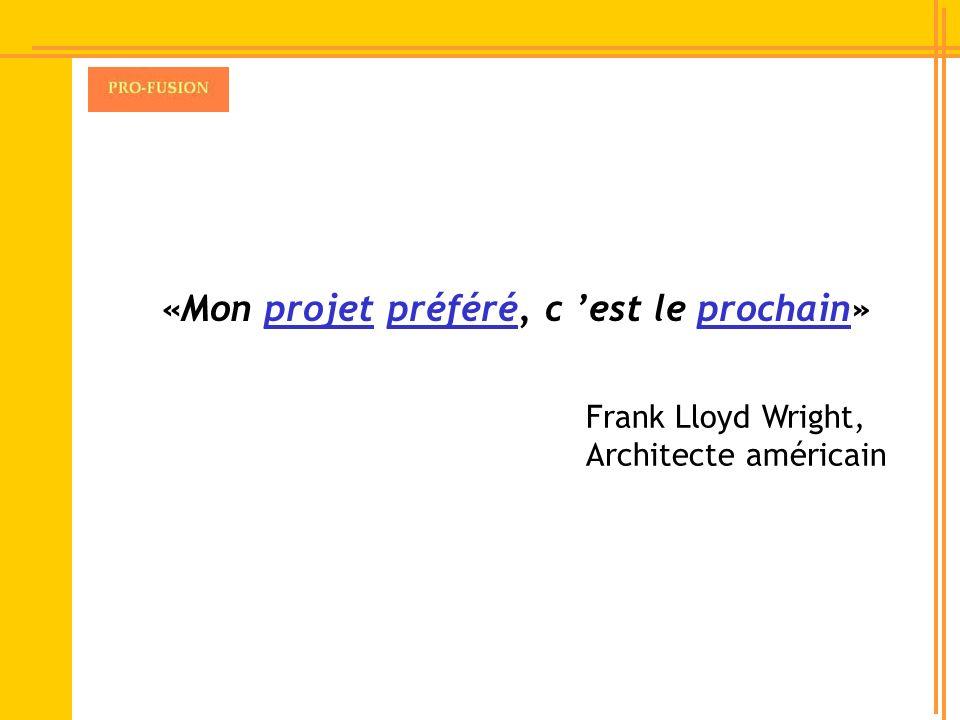 «Mon projet préféré, c est le prochain» Frank Lloyd Wright, Architecte américain