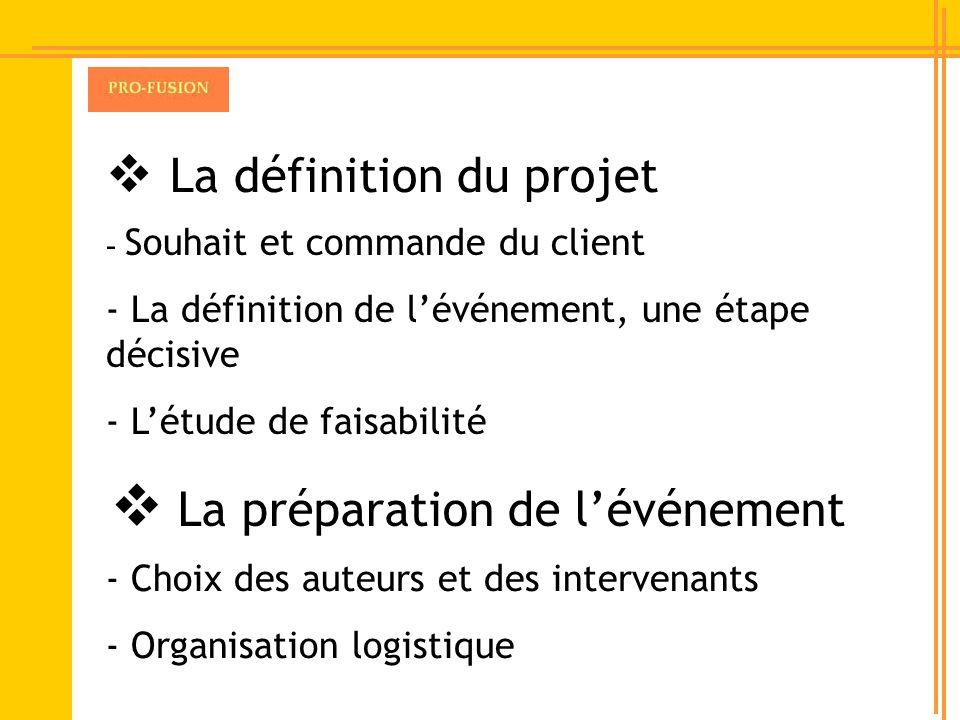La définition du projet - Souhait et commande du client - La définition de lévénement, une étape décisive - Létude de faisabilité La préparation de lé