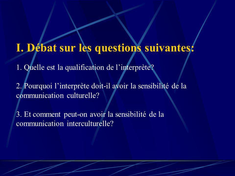 I. Débat sur les questions suivantes: 1. Quelle est la qualification de linterprète? 2. Pourquoi linterprète doit-il avoir la sensibilité de la commun