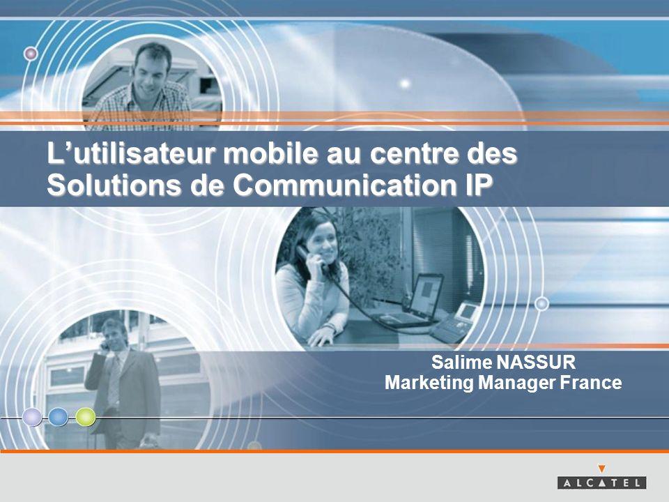 Lutilisateur mobile au centre des Solutions de Communication IP Salime NASSUR Marketing Manager France