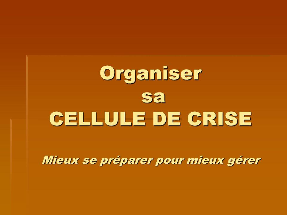 Organiser sa CELLULE DE CRISE Mieux se préparer pour mieux gérer