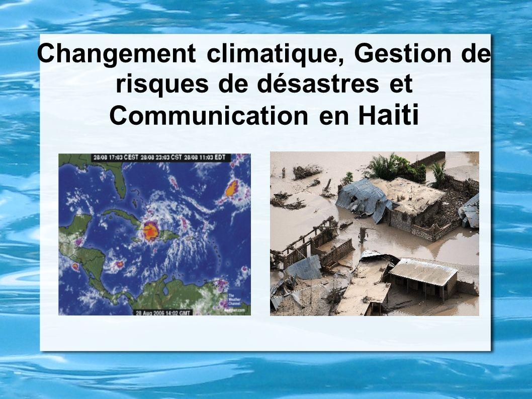 Changement climatique, Gestion de risques de désastres et Communication en H aiti