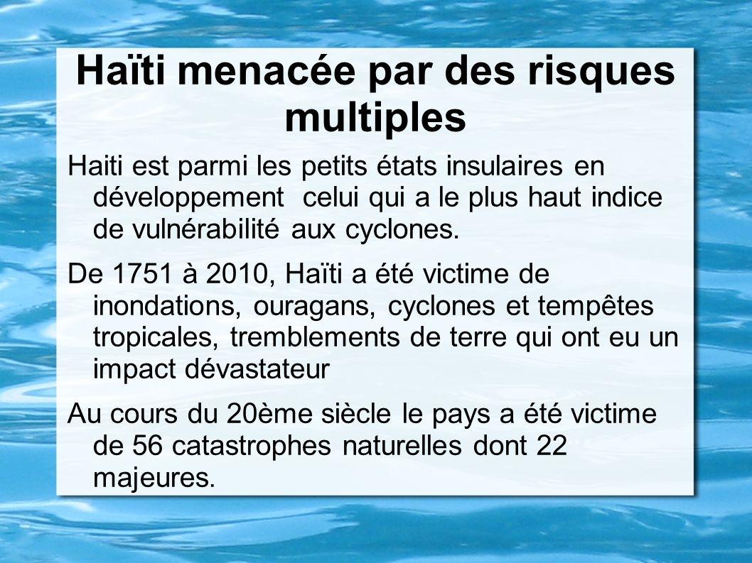 Haïti menacée par des risques multiples Haiti est parmi les petits états insulaires en développement celui qui a le plus haut indice de vulnérabilité