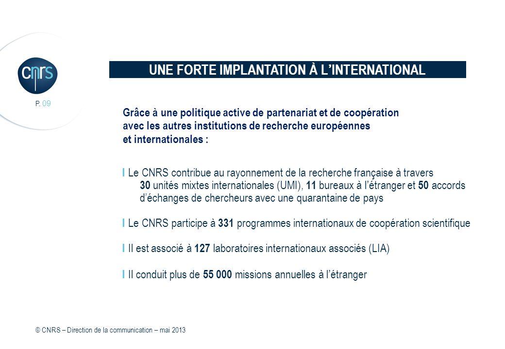 I Le CNRS contribue au rayonnement de la recherche française à travers 30 unités mixtes internationales (UMI), 11 bureaux à létranger et 50 accords dé