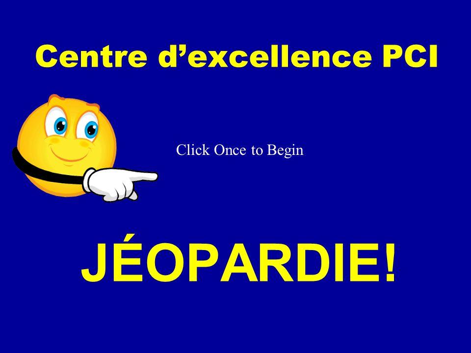 Click Once to Begin JÉOPARDIE! Centre dexcellence PCI