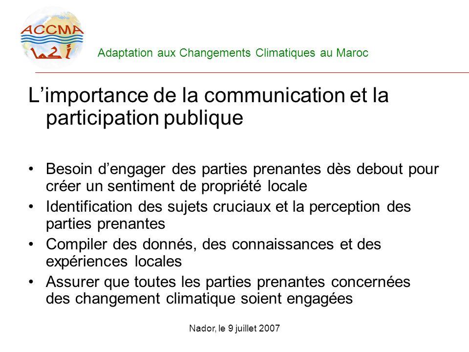 Adaptation aux Changements Climatiques au Maroc Nador, le 9 juillet 2007 Limportance de la communication et la participation publique Besoin dengager