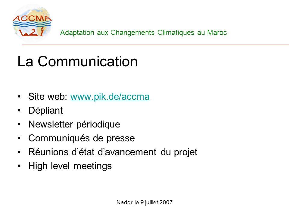 Adaptation aux Changements Climatiques au Maroc Nador, le 9 juillet 2007 La Communication Site web: www.pik.de/accmawww.pik.de/accma Dépliant Newslett