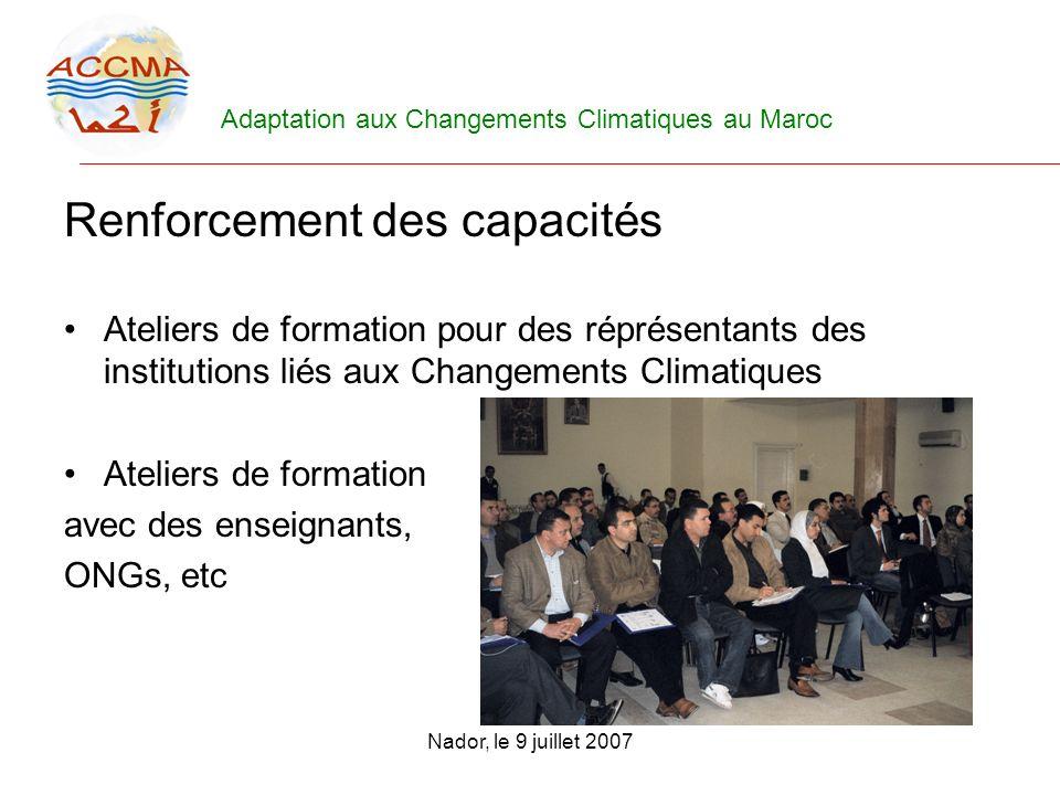 Adaptation aux Changements Climatiques au Maroc Nador, le 9 juillet 2007 Renforcement des capacités Ateliers de formation pour des réprésentants des i