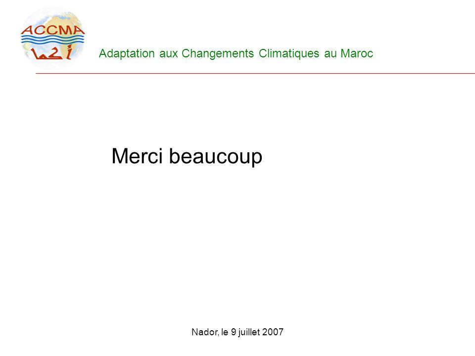 Adaptation aux Changements Climatiques au Maroc Nador, le 9 juillet 2007 Merci beaucoup