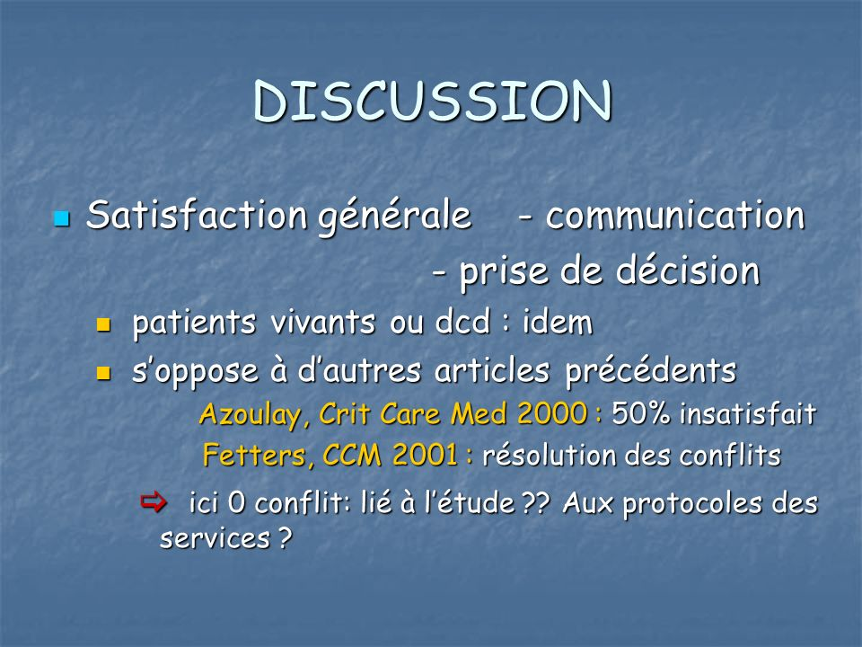 DISCUSSION Satisfaction générale - communication Satisfaction générale - communication - prise de décision - prise de décision patients vivants ou dcd