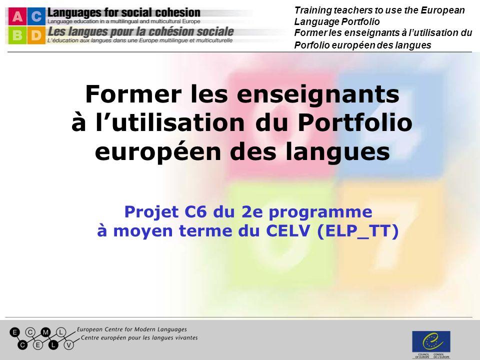 Training teachers to use the European Language Portfolio Former les enseignants à lutilisation du Porfolio européen des langues Former les enseignants à lutilisation du Portfolio européen des langues Projet C6 du 2e programme à moyen terme du CELV (ELP_TT)