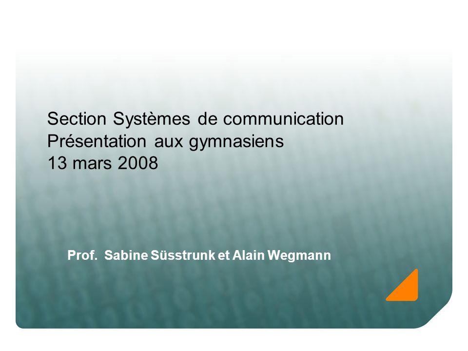 Section Systèmes de communication Présentation aux gymnasiens 13 mars 2008 Prof.