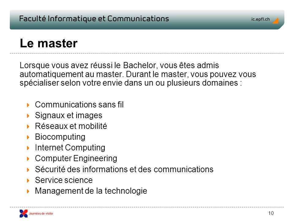 10 Le master Lorsque vous avez réussi le Bachelor, vous êtes admis automatiquement au master.