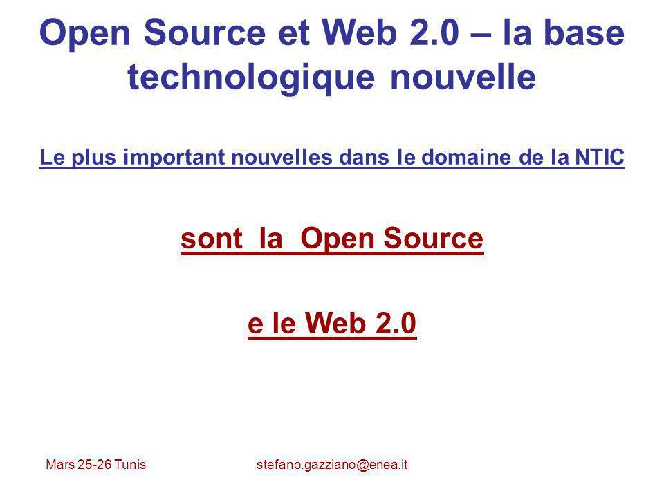 Mars 25-26 Tunis stefano.gazziano@enea.it Open Source et Web 2.0 – la base technologique nouvelle Le plus important nouvelles dans le domaine de la NT