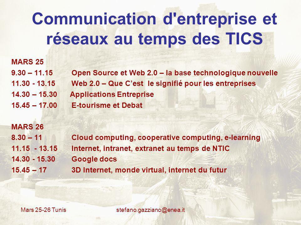 Mars 25-26 Tunis stefano.gazziano@enea.it Communication d entreprise et réseaux au temps des TICS MARS 25 14.30 – 15.30 Applications du Web 2.0 pour l Entreprise – Bank 2.0 ou banque 2.0 – Mobile Banking ou m-Banking – Marketing 2.0