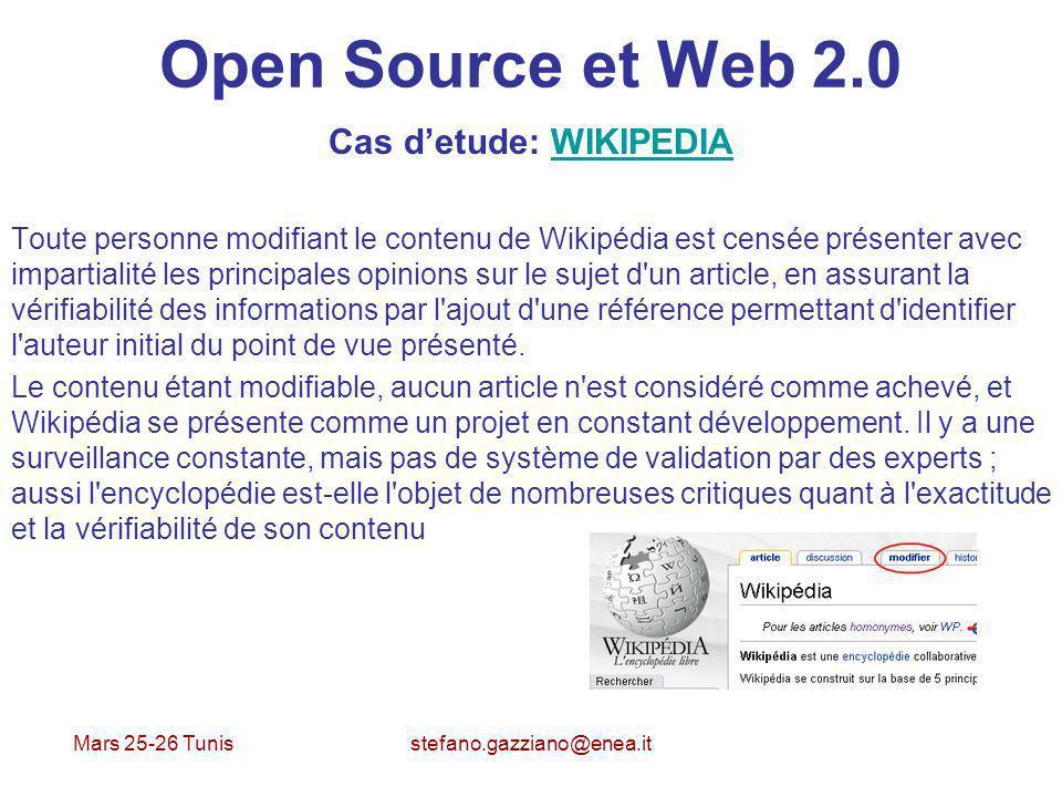 Mars 25-26 Tunis stefano.gazziano@enea.it Open Source et Web 2.0 Cas detude: WIKIPEDIAWIKIPEDIA Toute personne modifiant le contenu de Wikipédia est c