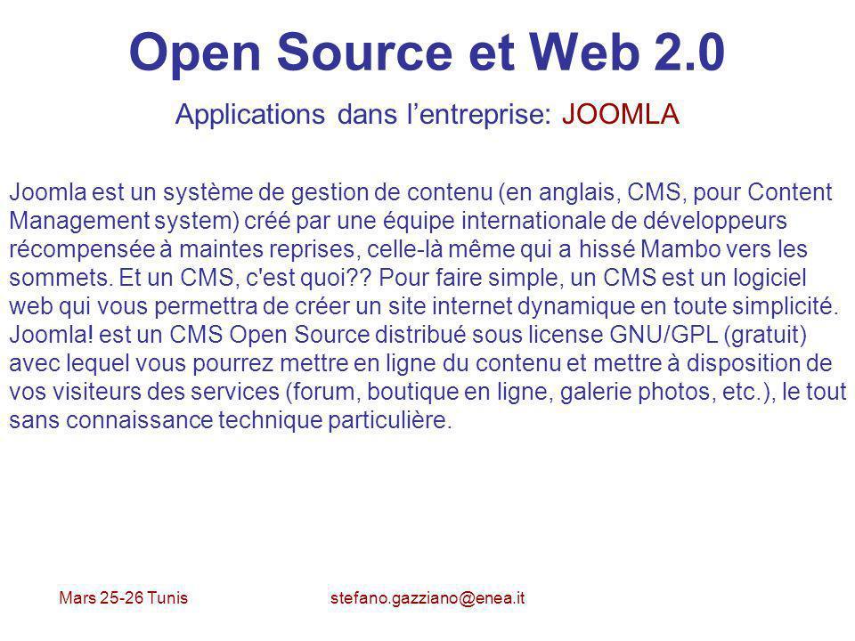 Mars 25-26 Tunis stefano.gazziano@enea.it Open Source et Web 2.0 Applications dans lentreprise: JOOMLA Joomla est un système de gestion de contenu (en