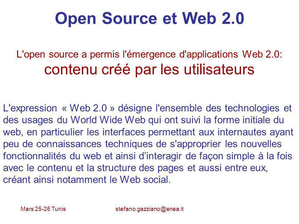 Mars 25-26 Tunis stefano.gazziano@enea.it Open Source et Web 2.0 L'open source a permis l'émergence d'applications Web 2.0: contenu créé par les utili