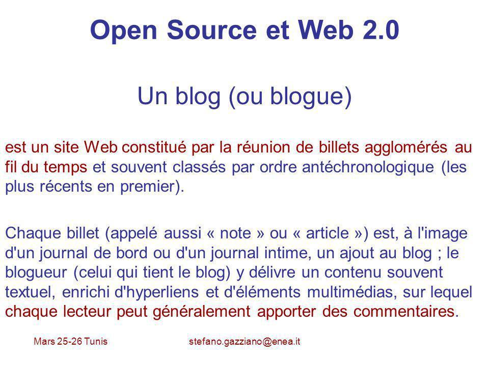 Mars 25-26 Tunis stefano.gazziano@enea.it Open Source et Web 2.0 Un blog (ou blogue) est un site Web constitué par la réunion de billets agglomérés au