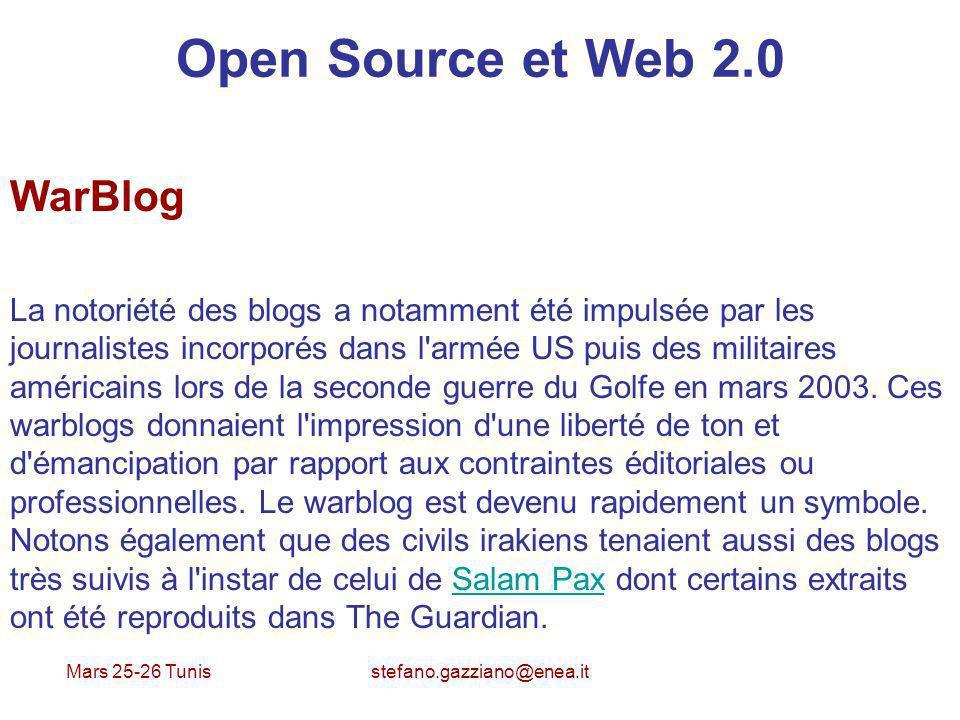 Mars 25-26 Tunis stefano.gazziano@enea.it Open Source et Web 2.0 WarBlog La notoriété des blogs a notamment été impulsée par les journalistes incorpor